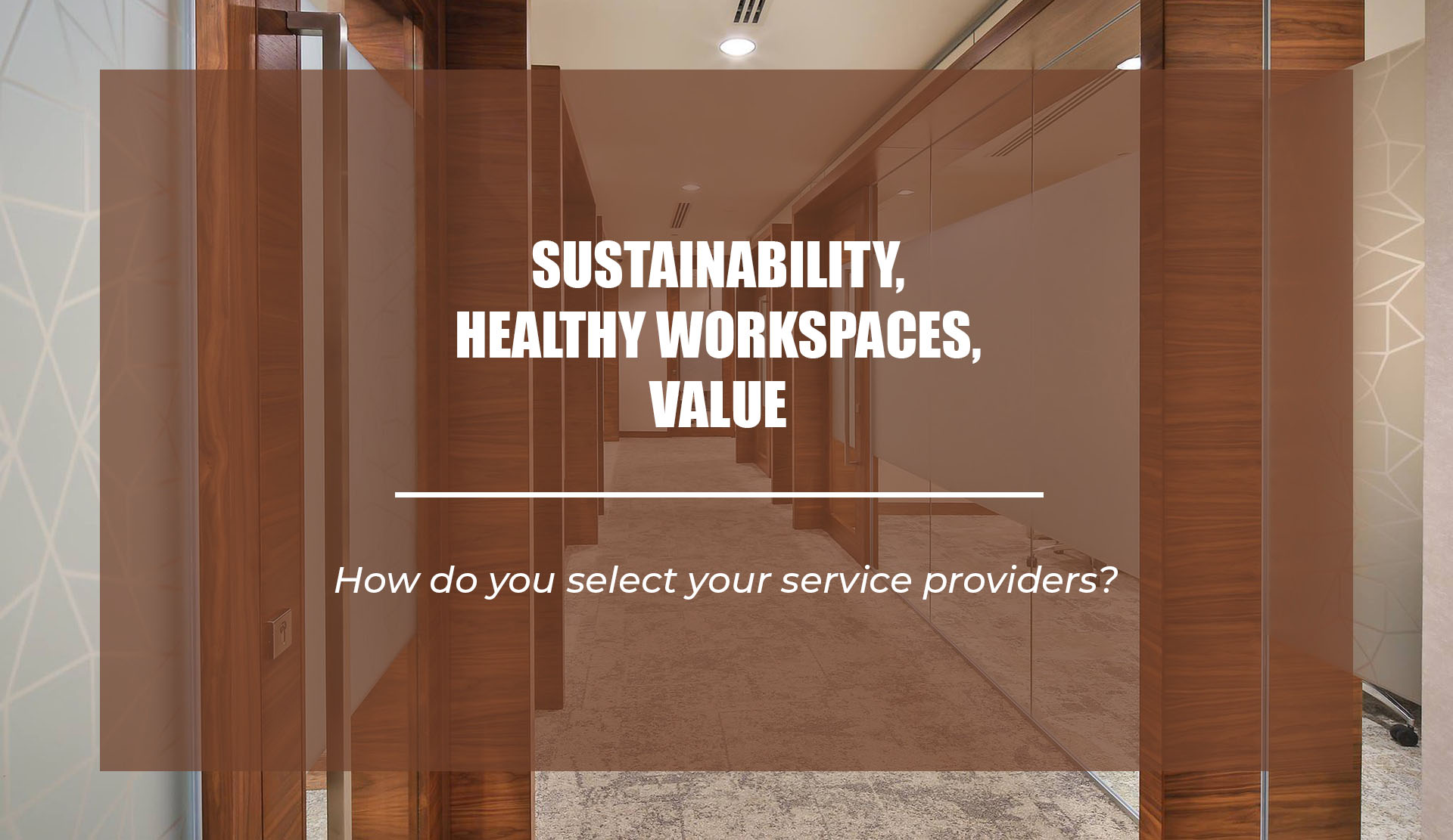 Sustainability, healthy workspaces, value: how do you select your service providers?
